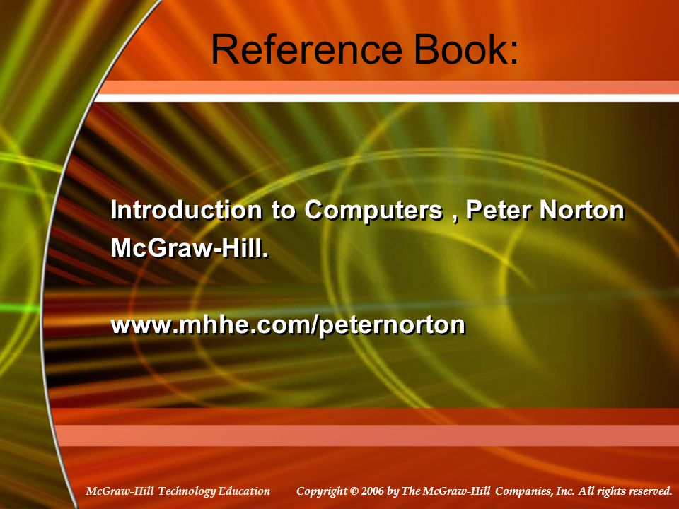 Copyright © 2006 by The McGraw-Hill Companies, Inc. All rights reserved. McGraw-Hill Technology Education Reference Book: Introduction to Computers, P