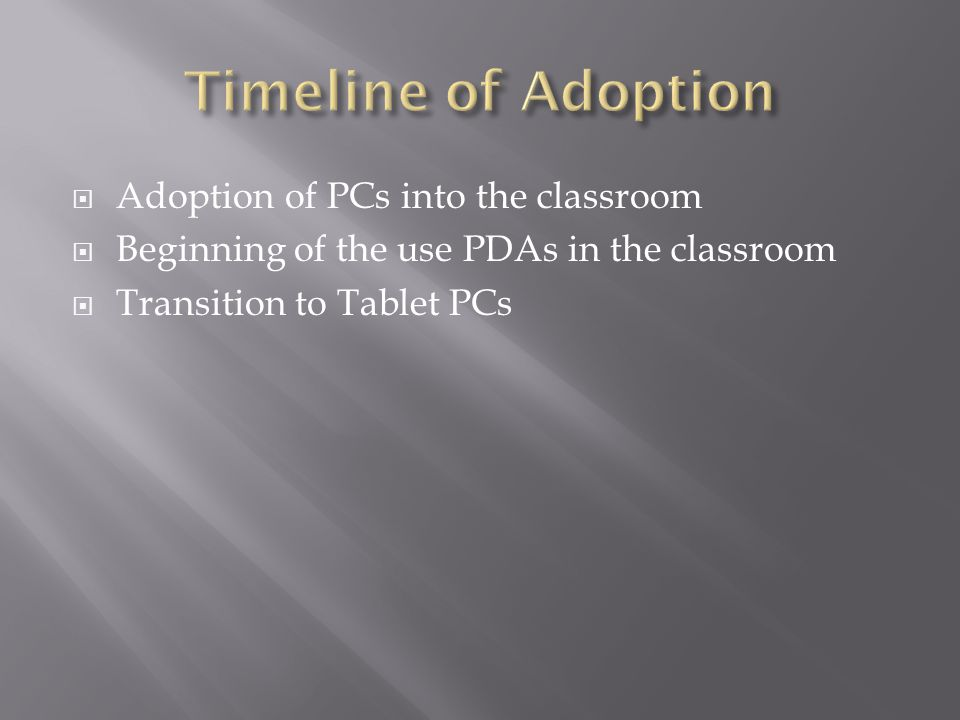  Adoption of PCs into the classroom  Beginning of the use PDAs in the classroom  Transition to Tablet PCs