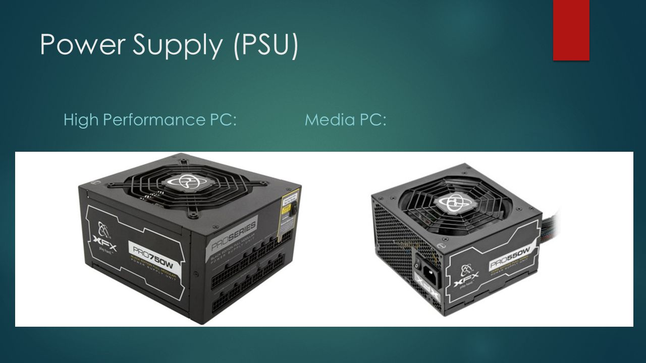 Power Supply (PSU) High Performance PC:Media PC: