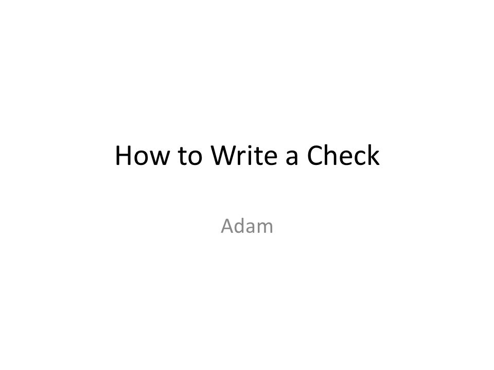 How to Write a Check Adam