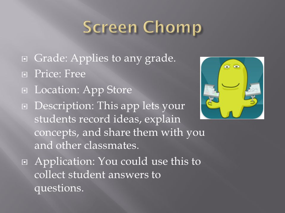  Grade: Applies to any grade.  Price: Free  Location: App Store  Description: This app lets your students record ideas, explain concepts, and shar