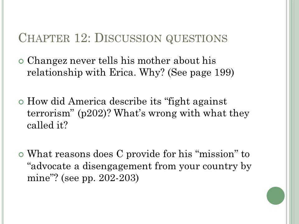 C HAPTER 12: D ISCUSSION QUESTIONS Changez never tells his mother about his relationship with Erica.