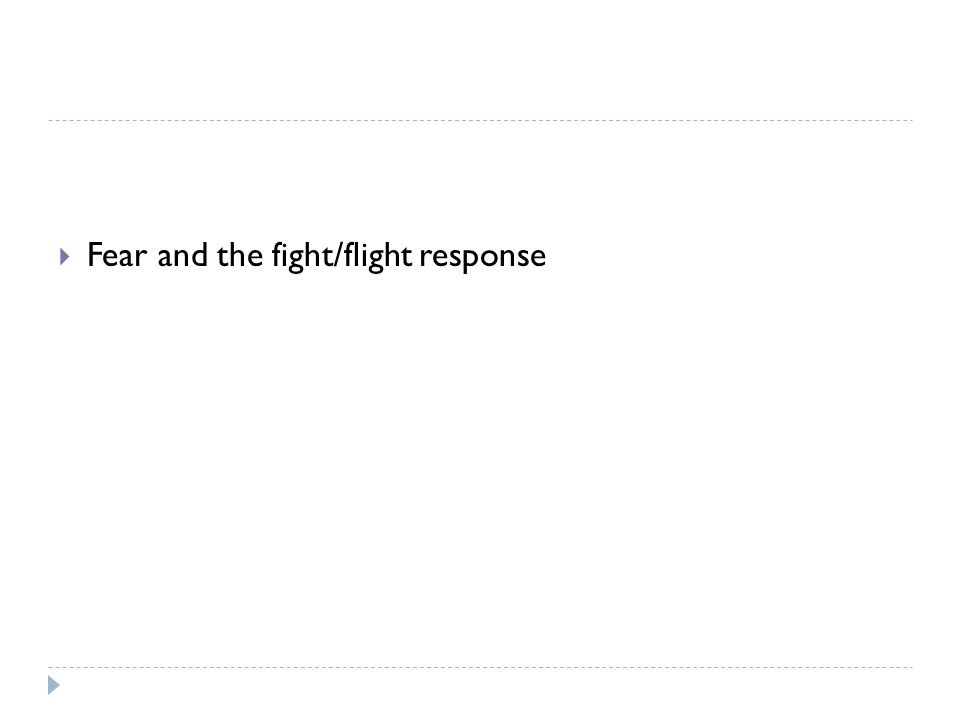  Fear and the fight/flight response