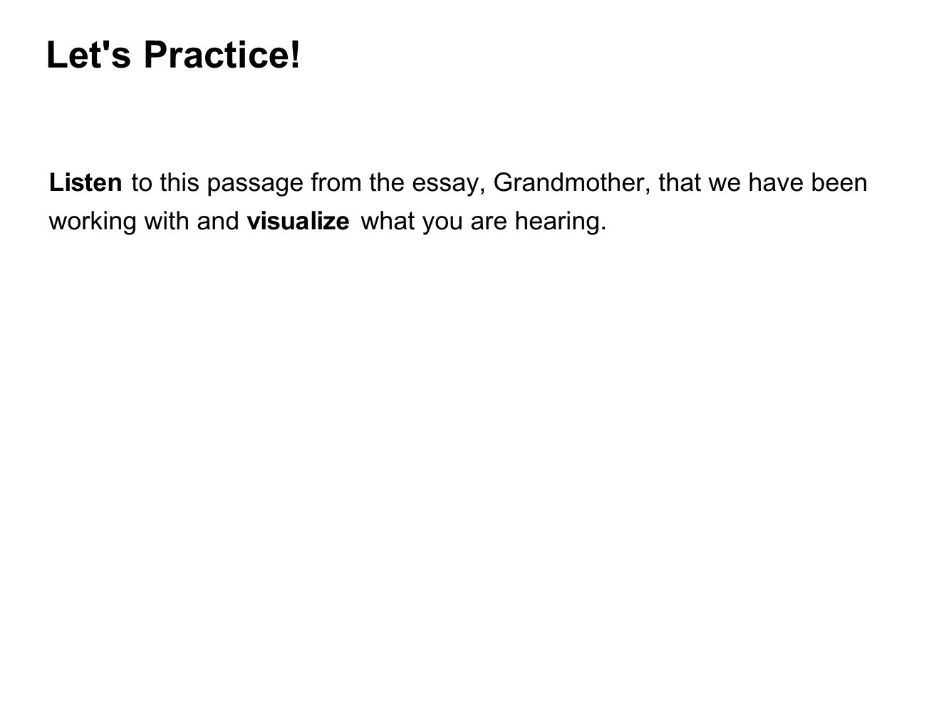 Let's Practice! Listen to this passage from the essay, Grandmother, that we have been working with and visualize what you are hearing.