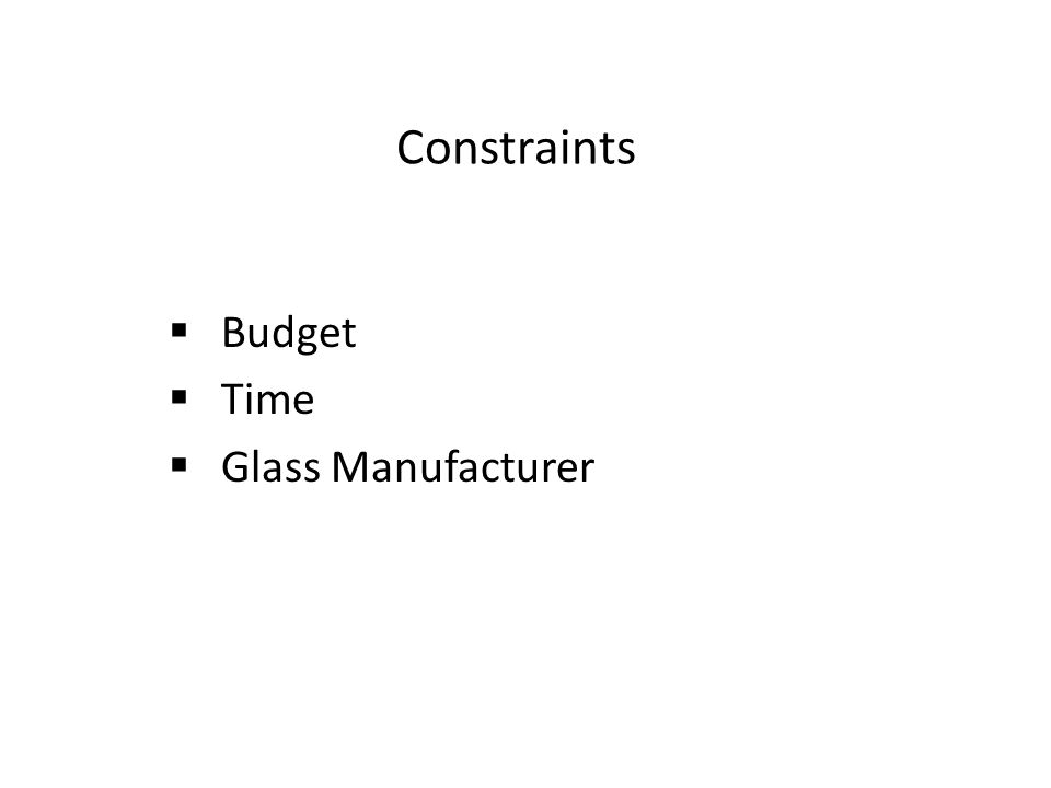 Constraints  Budget  Time  Glass Manufacturer