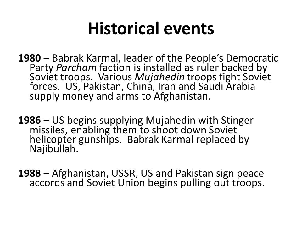 Historical events 1980 – Babrak Karmal, leader of the People's Democratic Party Parcham faction is installed as ruler backed by Soviet troops.