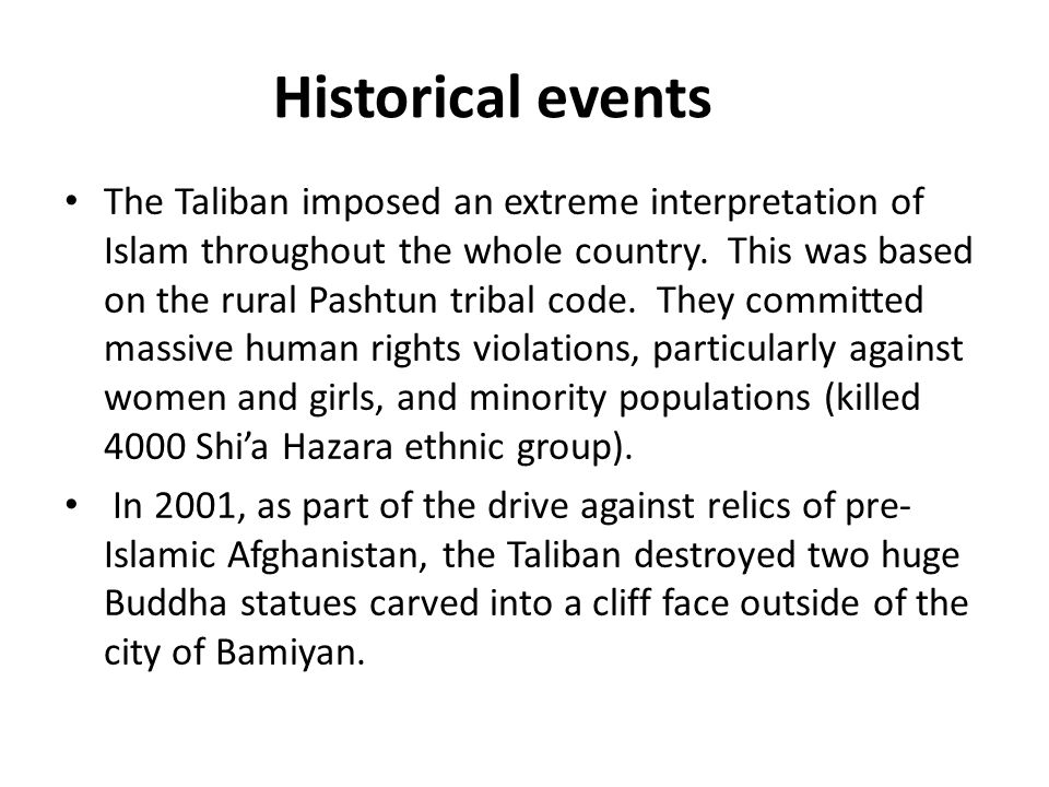 Historical events The Taliban imposed an extreme interpretation of Islam throughout the whole country.