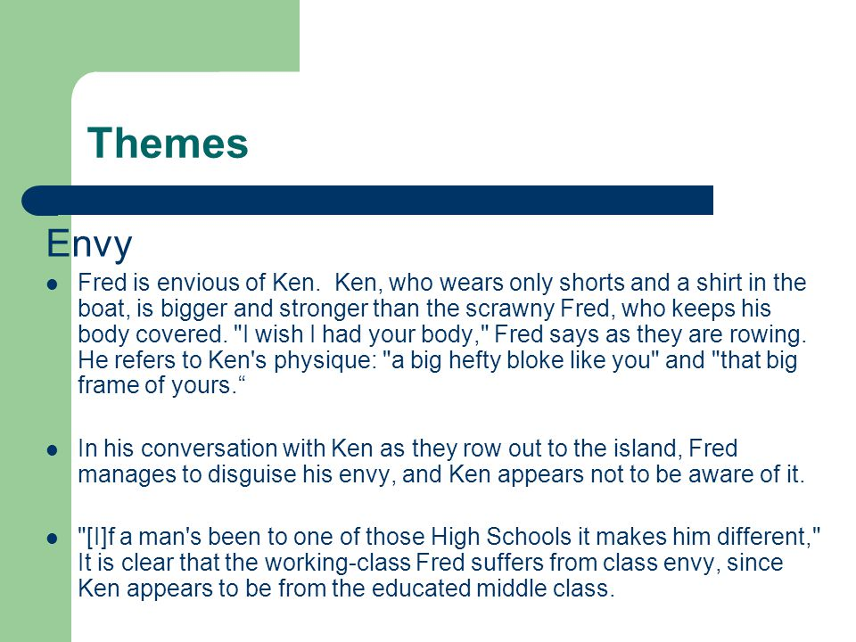 Themes Envy Fred is envious of Ken. Ken, who wears only shorts and a shirt in the boat, is bigger and stronger than the scrawny Fred, who keeps his bo