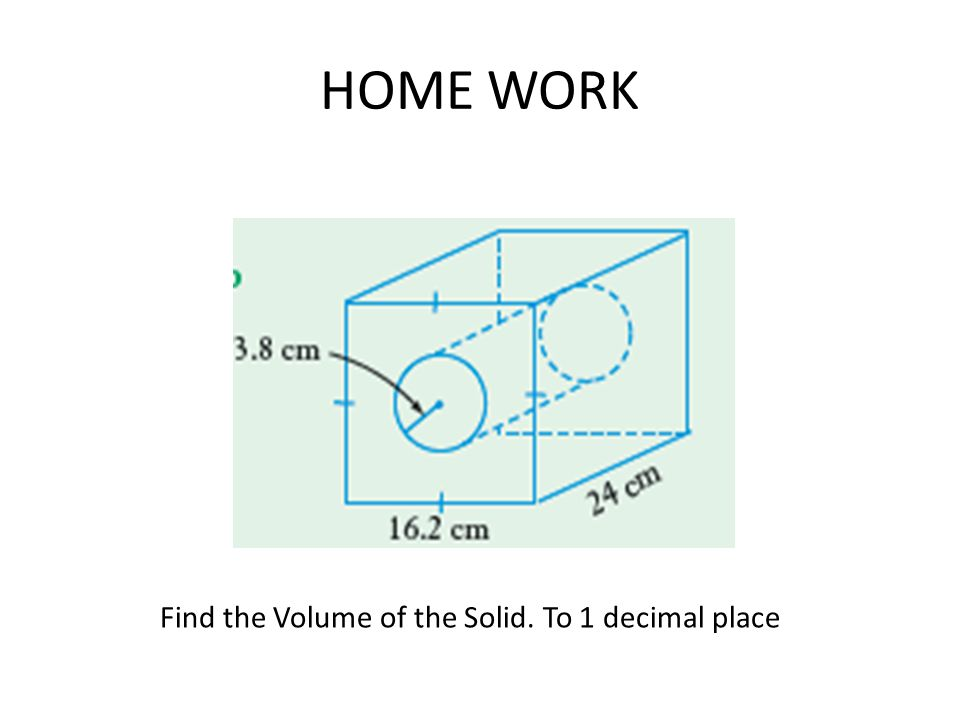 HOME WORK Find the Volume of the Solid. To 1 decimal place
