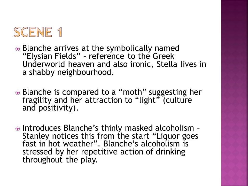  Blanche arrives at the symbolically named Elysian Fields – reference to the Greek Underworld heaven and also ironic, Stella lives in a shabby neighbourhood.