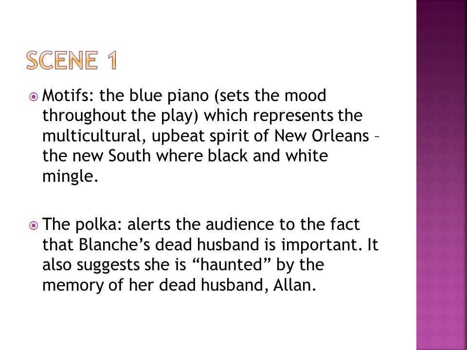  Motifs: the blue piano (sets the mood throughout the play) which represents the multicultural, upbeat spirit of New Orleans – the new South where black and white mingle.