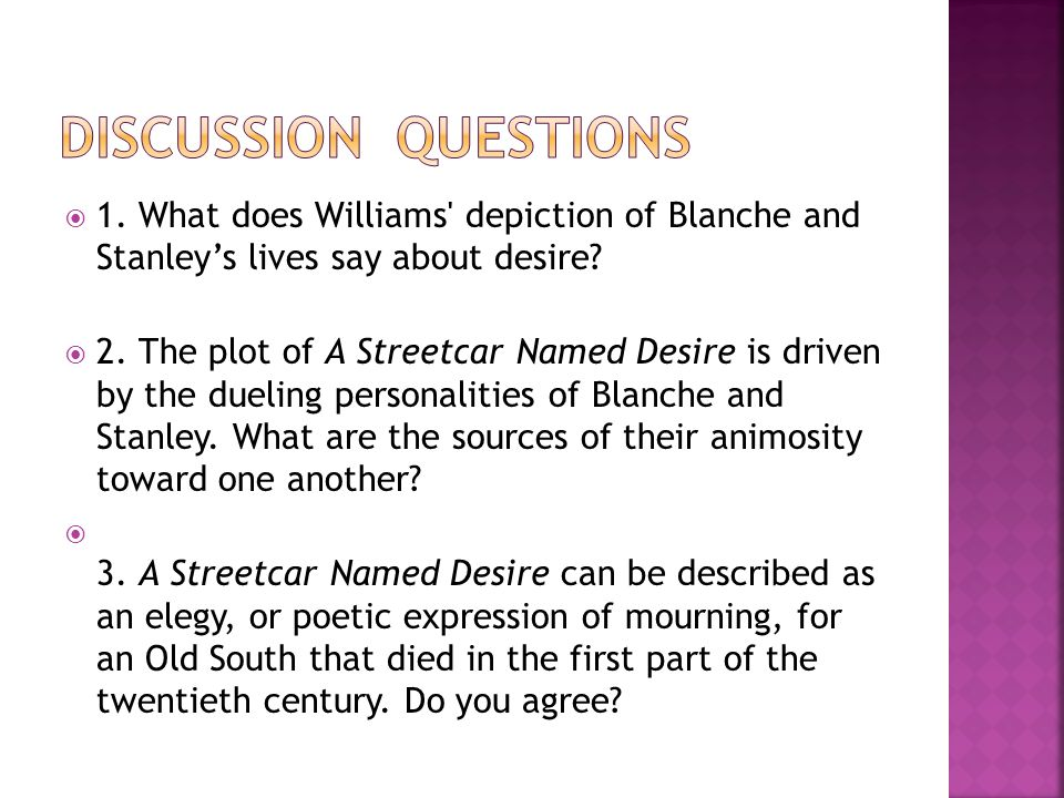  1. What does Williams depiction of Blanche and Stanley's lives say about desire.