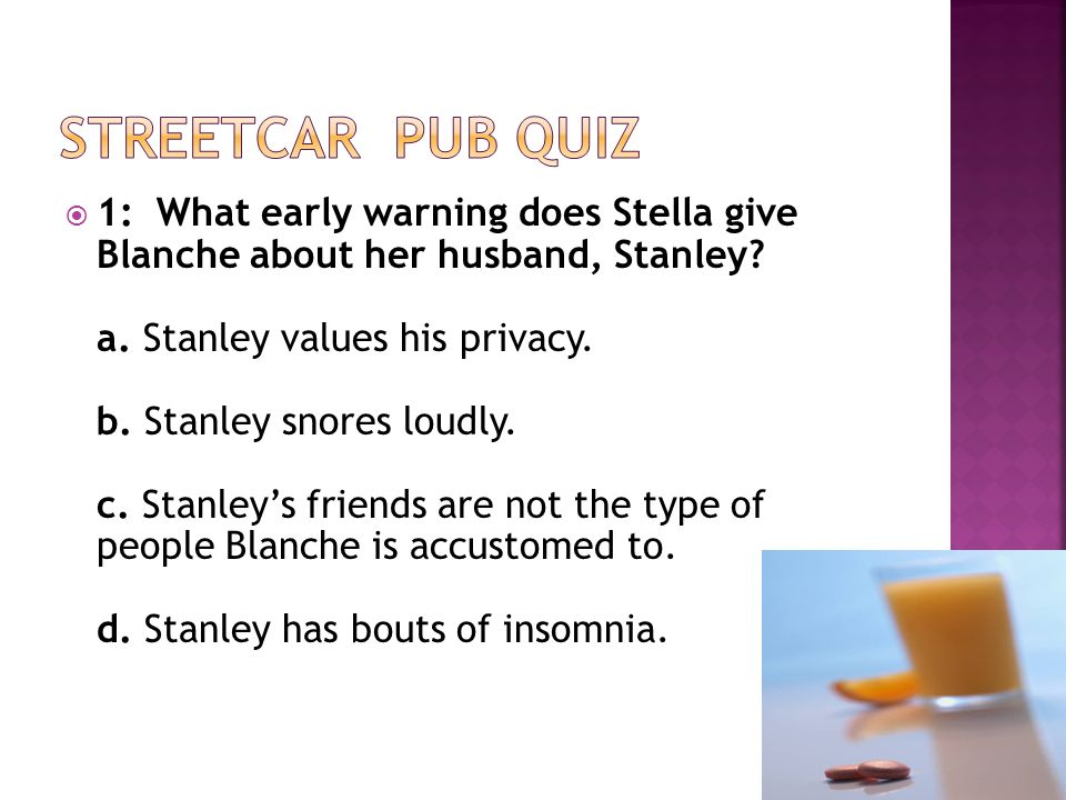  1: What early warning does Stella give Blanche about her husband, Stanley.