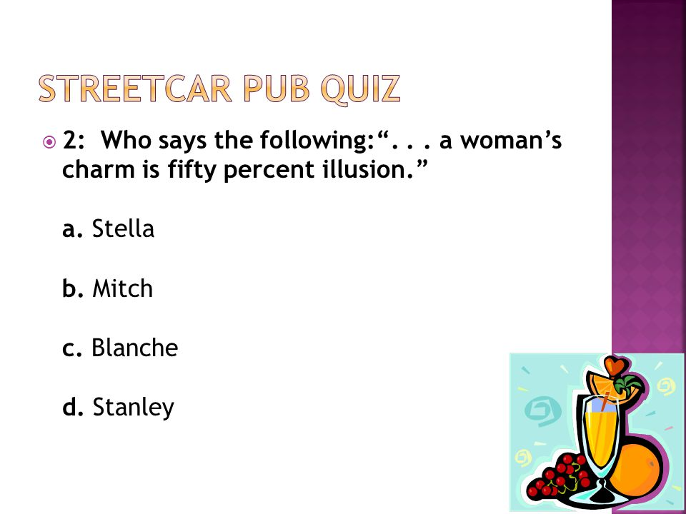  2: Who says the following: ... a woman's charm is fifty percent illusion. a.