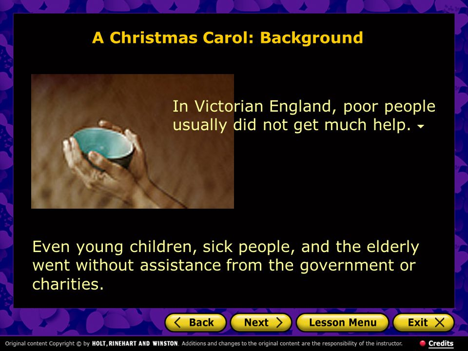 A Christmas Carol: Background Even young children, sick people, and the elderly went without assistance from the government or charities. In Victorian