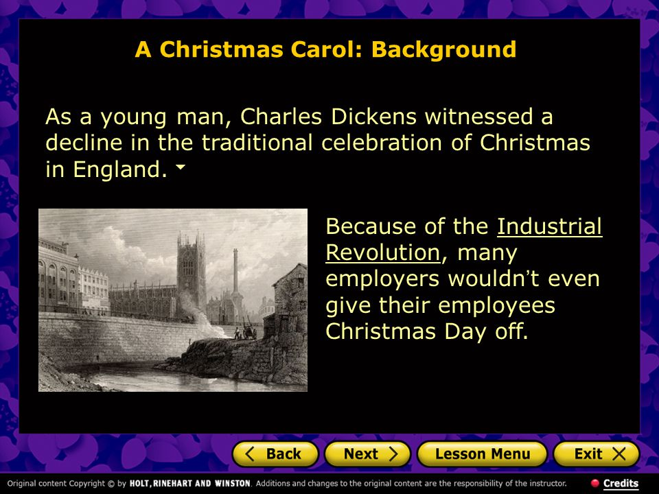 A Christmas Carol: Background As a young man, Charles Dickens witnessed a decline in the traditional celebration of Christmas in England. Because of t