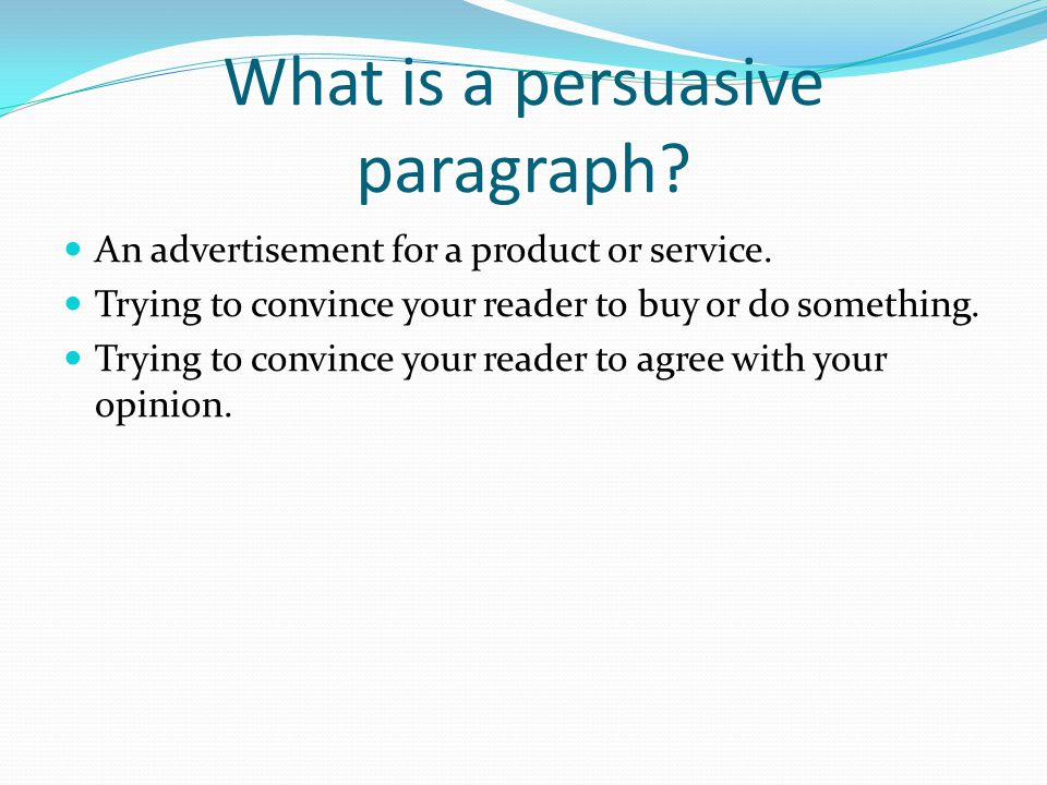 What is a persuasive paragraph.An advertisement for a product or service.