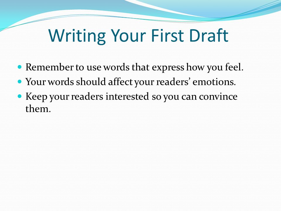 Writing Your First Draft Remember to use words that express how you feel.