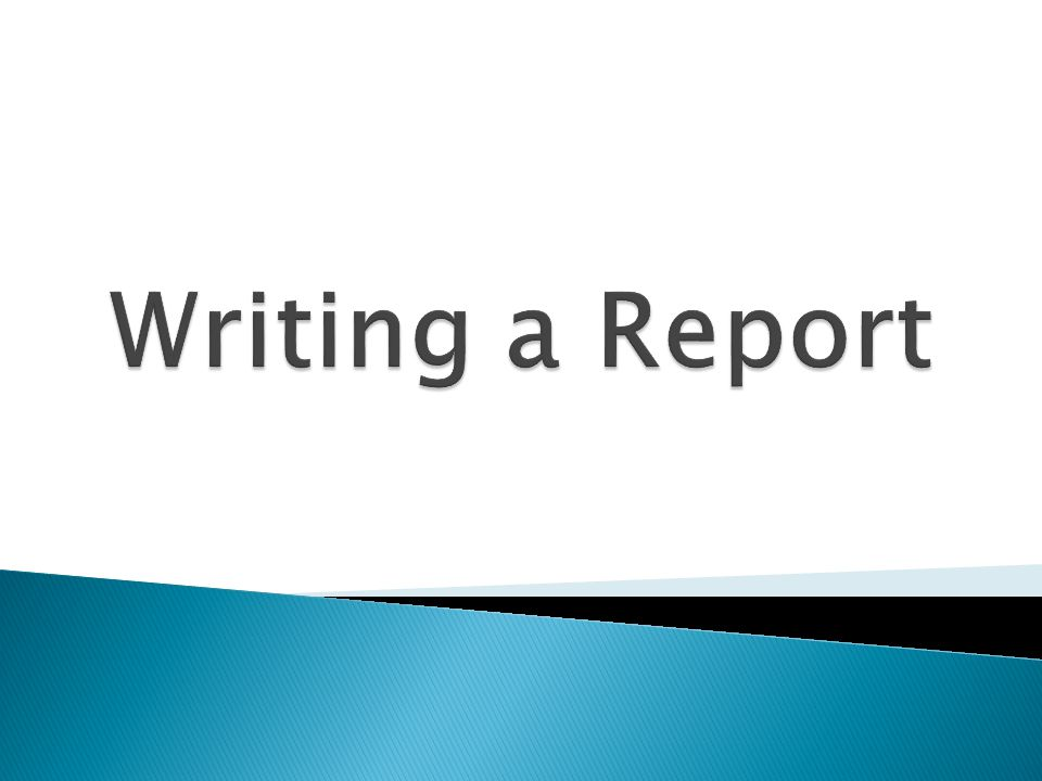  A good report… ◦ Tells about an interesting topic.