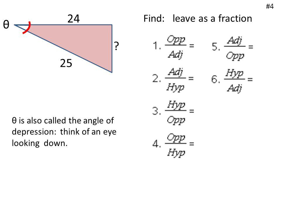20 29 θ Find: leave as a fraction #5 Is θ the angle of depression .