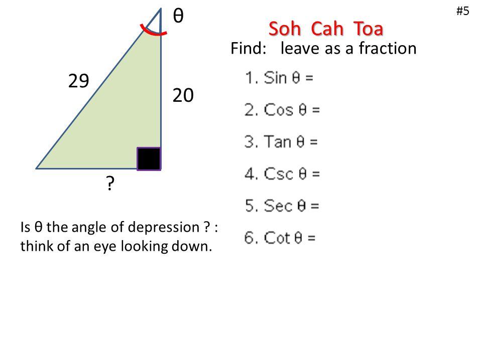 9 18 θ Find: leave as a fraction #6 Is θ the angle of depression .