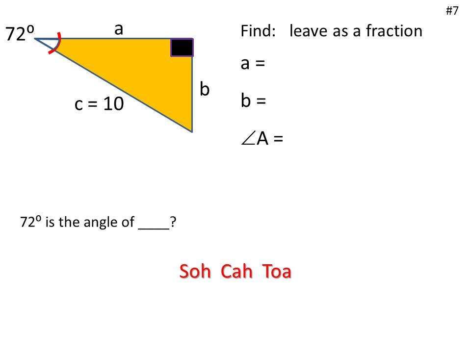 a b = 12 c 58⁰ Find: leave as a fraction a = c =  B = #8 58⁰ is the angle of ____? Soh Cah Toa
