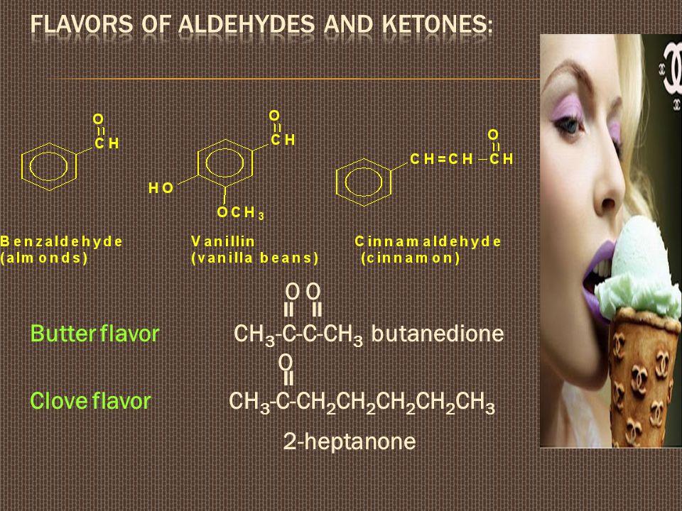 O O  Butter flavor CH 3 -C-C-CH 3 butanedione O  Clove flavor CH 3 -C-CH 2 CH 2 CH 2 CH 2 CH 3 2-heptanone