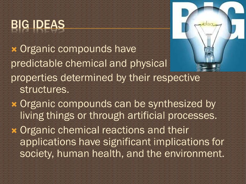  Organic compounds have predictable chemical and physical properties determined by their respective structures.