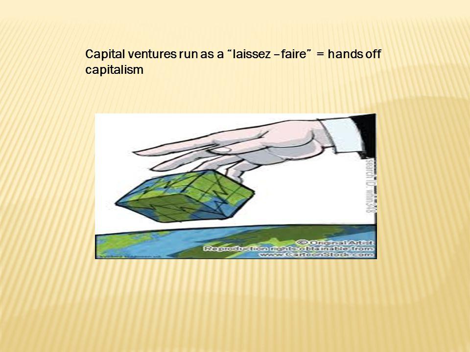 Capital ventures run as a laissez –faire = hands off capitalism