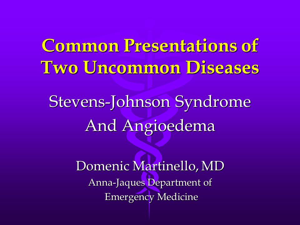 Primer on Abbreviations SJS – Stevens-Johnson SyndromeSJS – Stevens-Johnson Syndrome EM – Erythema MultiformeEM – Erythema Multiforme TEN – Toxic Epidermal NecrolysisTEN – Toxic Epidermal Necrolysis AE – AngioedemaAE – Angioedema HAE – Hereditary AngioedemaHAE – Hereditary Angioedema