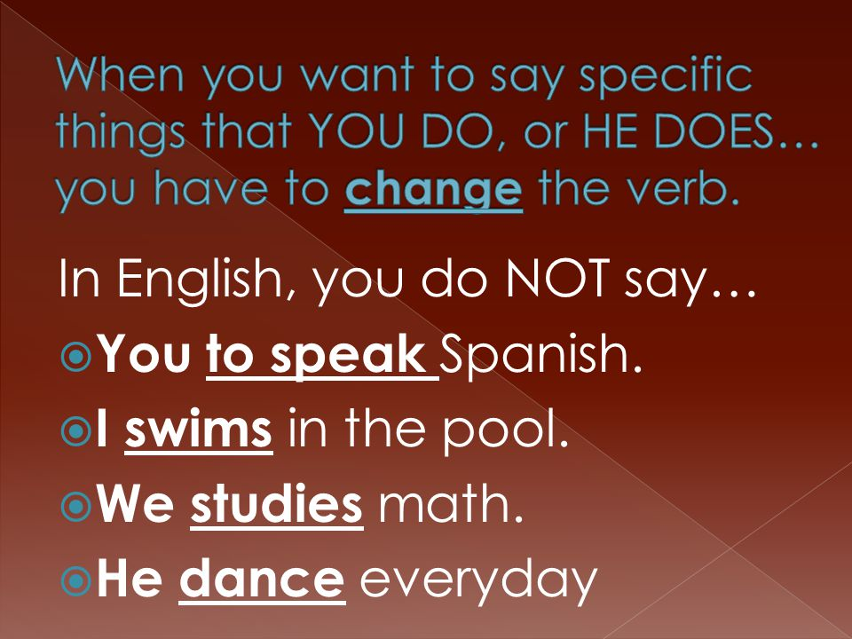In English, you do NOT say…  You to speak Spanish.