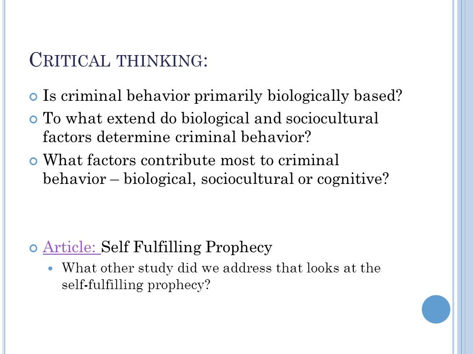 C RITICAL THINKING : Is criminal behavior primarily biologically based.