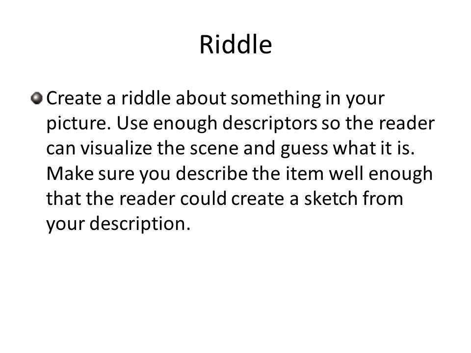 Riddle Create a riddle about something in your picture.