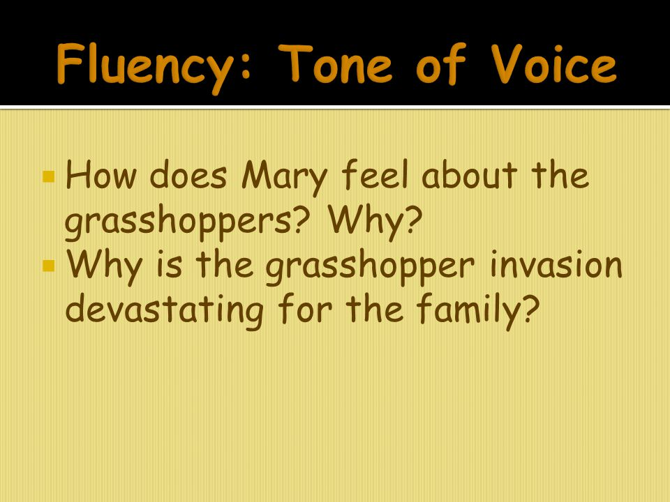  How does Mary feel about the grasshoppers? Why?  Why is the grasshopper invasion devastating for the family?