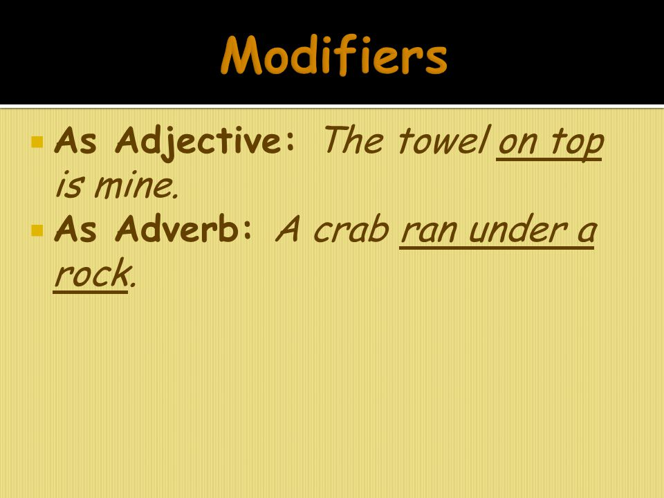  As Adjective: The towel on top is mine.  As Adverb: A crab ran under a rock.