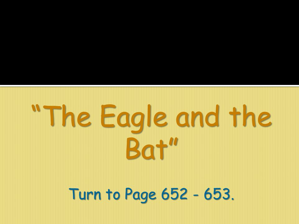 """The Eagle and the Bat"" Turn to Page 652 - 653."