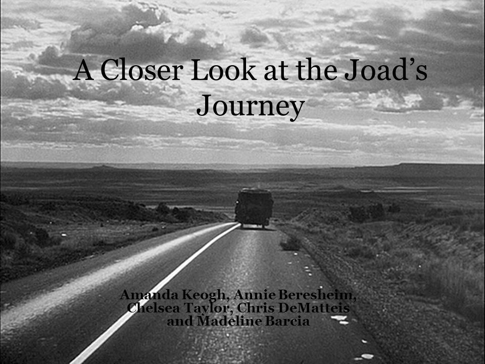 A Closer Look at the Joad's Journey Amanda Keogh, Annie Beresheim, Chelsea Taylor, Chris DeMatteis and Madeline Barcia