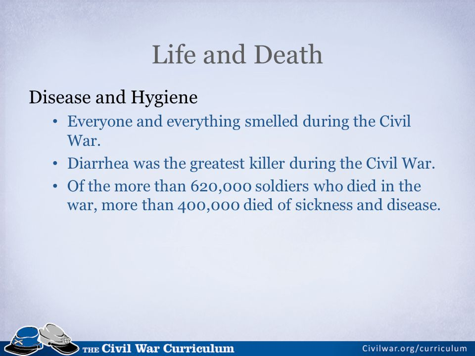 Disease and Hygiene Everyone and everything smelled during the Civil War.