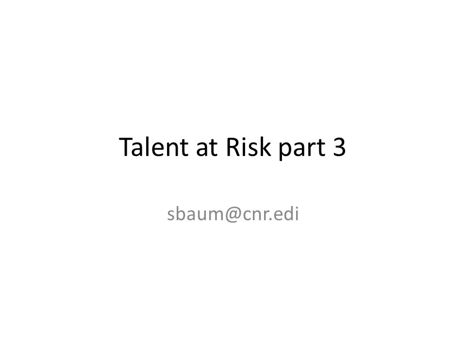 Talent at Risk part 3 sbaum@cnr.edi