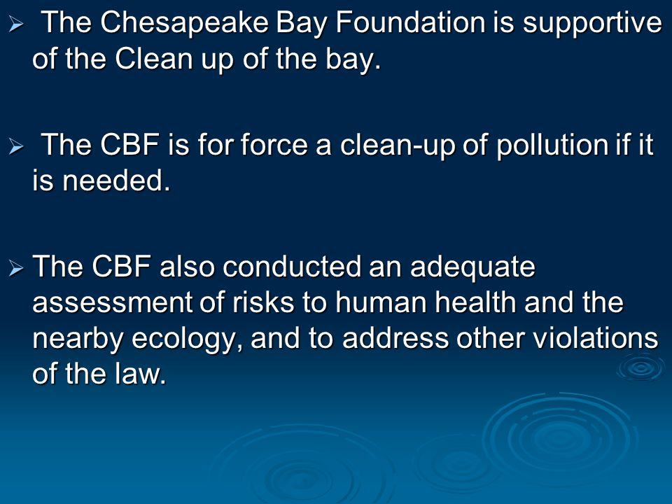  The Chesapeake Bay Foundation is supportive of the Clean up of the bay.