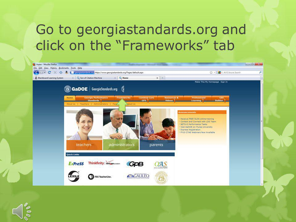 The Frameworks tab is designed to Support teachers in implementation of Georgia Standards. Assist with designing lessons based on standards for each s