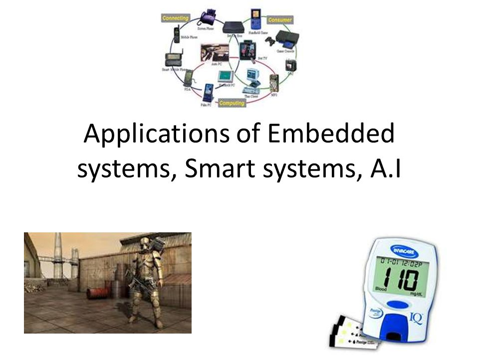 Applications of Embedded systems, Smart systems, A.I