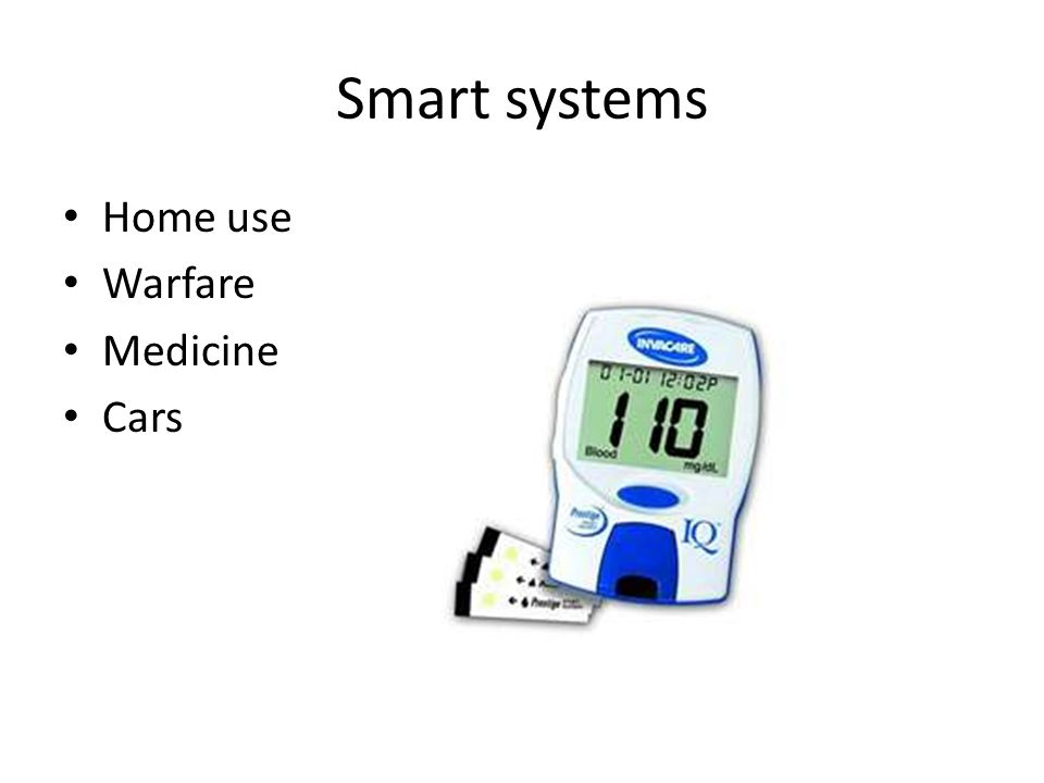 Smart systems Home use Warfare Medicine Cars
