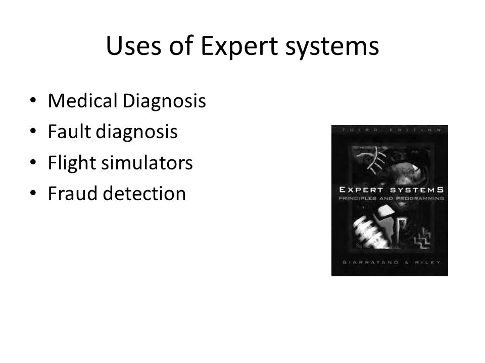 Uses of Expert systems Medical Diagnosis Fault diagnosis Flight simulators Fraud detection