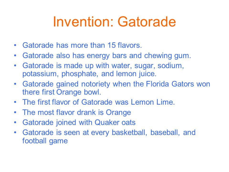 Invention: Gatorade Gatorade has more than 15 flavors.