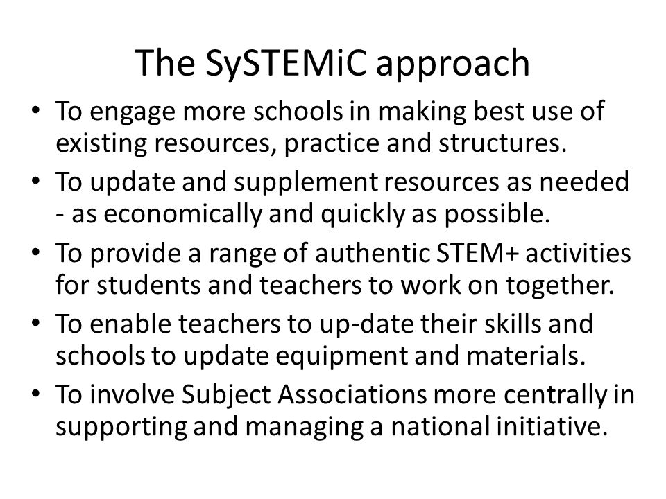 The SySTEMiC approach To engage more schools in making best use of existing resources, practice and structures.