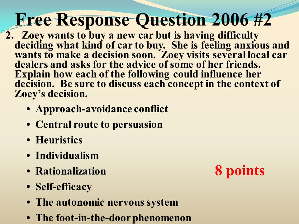 Free Response Question 2006 #2 2. Zoey wants to buy a new car but is having difficulty deciding what kind of car to buy. She is feeling anxious and wa