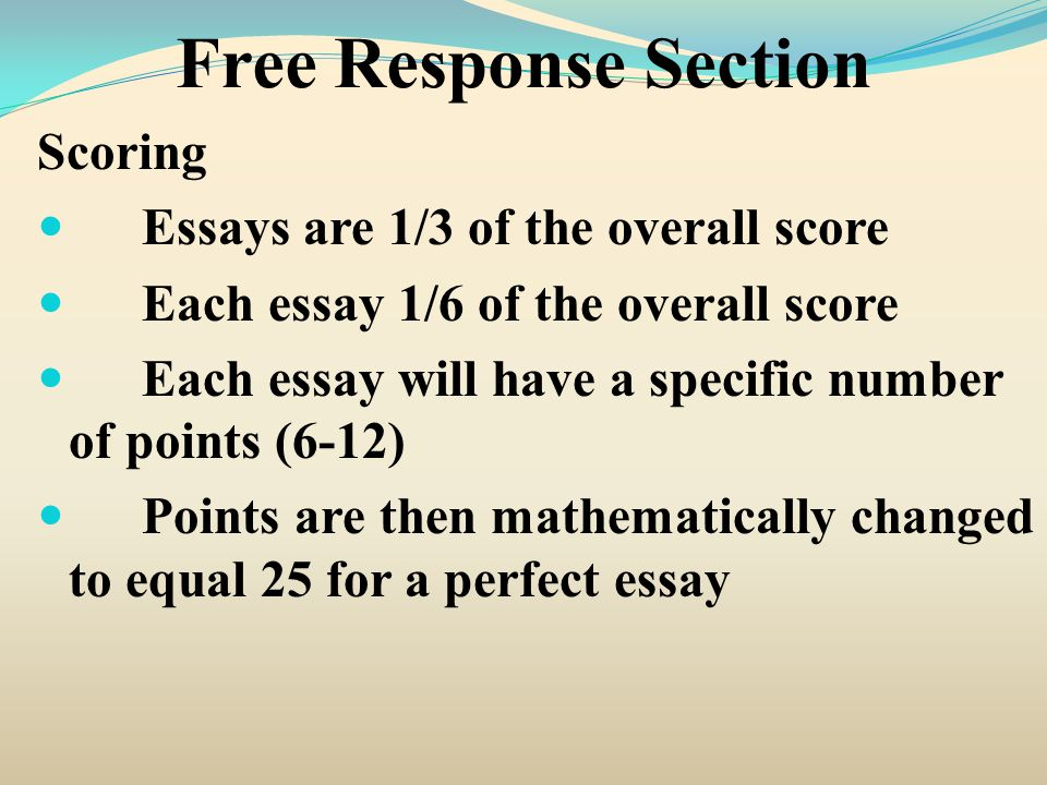 Free Response Section Writing the Essays Do not worry if you cannot answer all of the question Try to avoid compound or complex sentences.