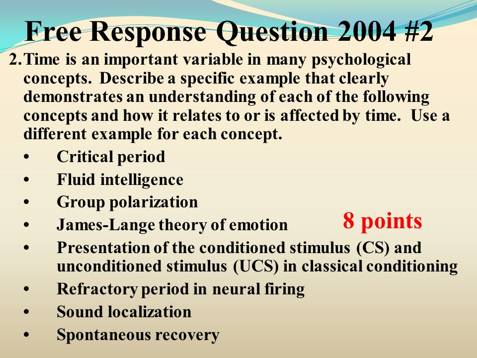 Free Response Question 2004 #2 2.Time is an important variable in many psychological concepts. Describe a specific example that clearly demonstrates a