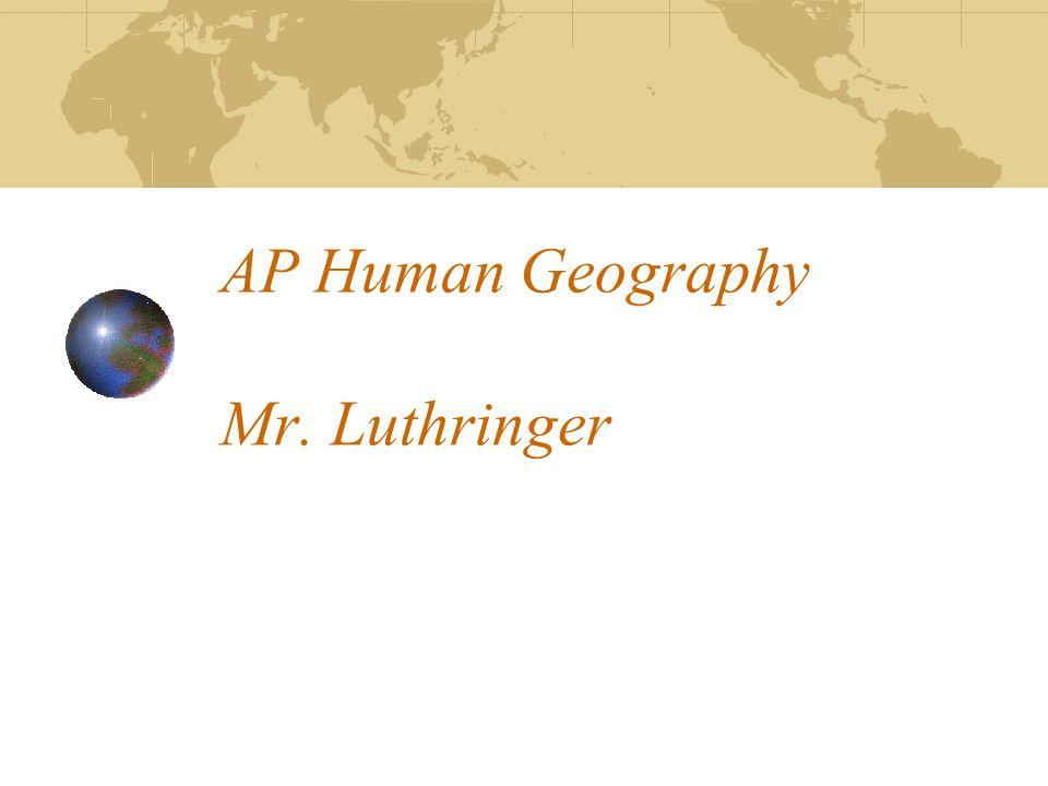 AP Human Geography Mr. Luthringer